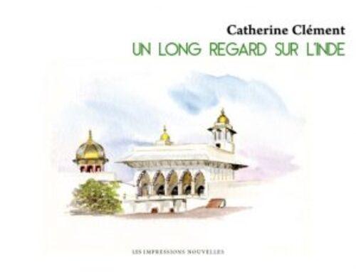 Catherine Clément, Un long regard sur l'Inde