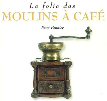 La Folie des Moulins à Café  de René Pannier