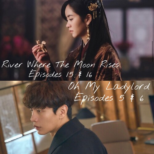 River Where The Moon Rises EP15&16 et Oh My Ladylord EP05 & 06