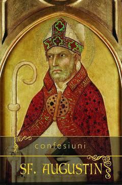 Convertirile Sfantului Augustin: marturia Confesiunilor