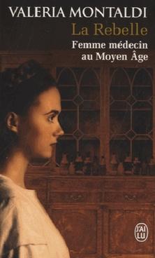 La Rebelle, Femme médecin au Moyen Âge ; Valeria Montaldi
