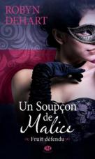Un soupçon de Malice & Un soupçon de Scandale by  Robyn DeHart (Saga Fruit défendu)