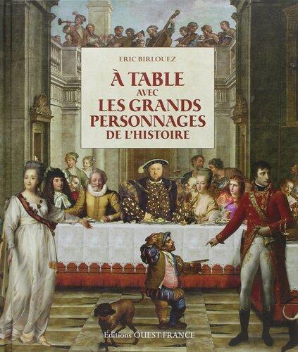 A la table avec les grands personnages de l'Histoire - Eric Birlouez