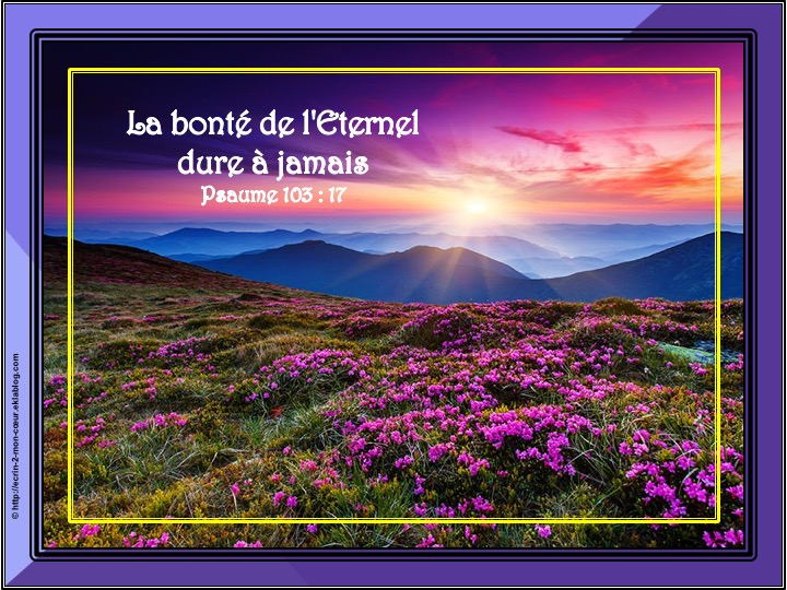 La bonté de l'Eternel dure à jamais - Psaume 103 : 17