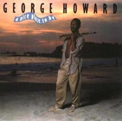 George Howard - A Nice Place To Be - Complete LP