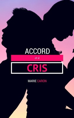Accords et à cris - Marie Caron