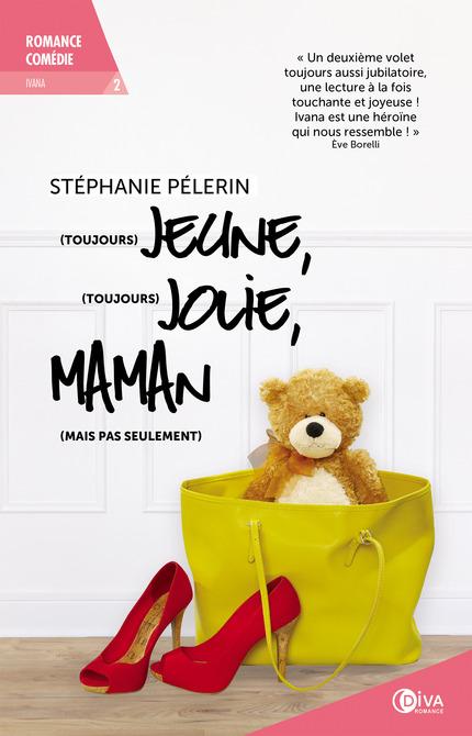 (Toujours) jeune, (toujours) jolie, maman (mais pas seulement) - Stéphanie Pélerin