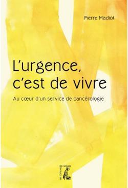 L'urgence, c'est de vivre, de Pierre Madiot