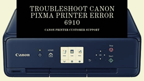 How to troubleshoot Canon PIXMA Printer error 6910