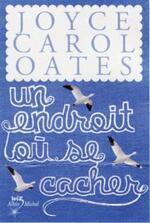 • Un endroit où se cacher de Joyce Carol Oates