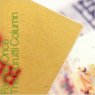 Chefs d'oeuvre oubliés #    : Durutti Column - The return of the Durruti Column (1980)