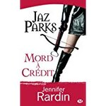 Jaz Parks, tome 3 : Jaz Parks mord à crédit de Jennifer Rardin