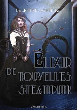 Élixir de nouvelles steampunk - Delphine Schmitz