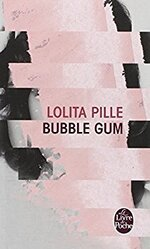 """Bubble Gum"" de Lolita Pille"