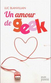 Chronique #3 Un amour de geek, Luc BLANVILLAIN