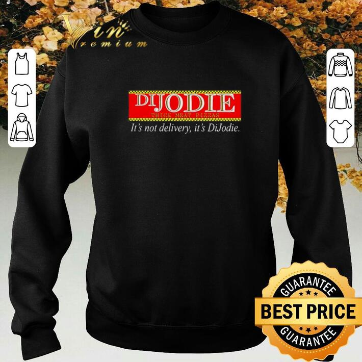 Nice DiJodie think meat pizzas it's not delivery it's DiJodie shirt
