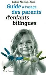 Guide à l'usage des parents d'enfants bilingues - Barbara Abdelilah-Bauer