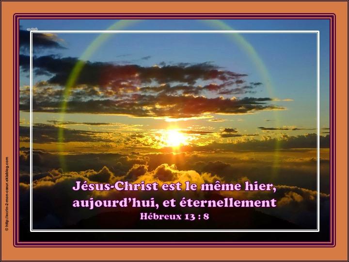Jésus-Christ est le même hier, aujourd'hui, et éternellement - Hébreux 13 : 8