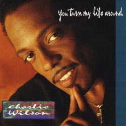 Charlie Wilson - You Turn My Life Around - Complete CD