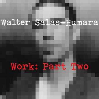 Au travail! Walter Salas-Humara - Work: Part Two (2017)