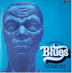 "VARIOUS ""THESE KIND OF BLUES"" VOL 1 - ACTION RECORDS ACLP 6009 - UK"