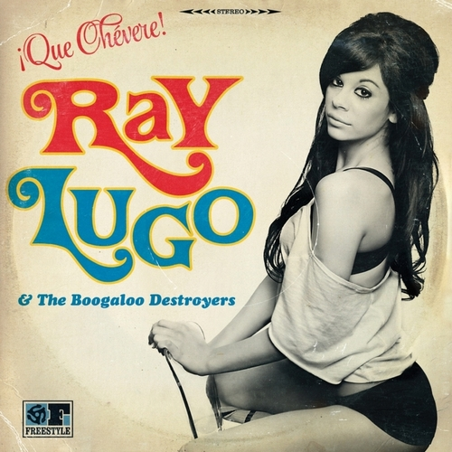 Ray Lugo & The Boogaloo Destroyers - Que Chevere! (2014) [Latin Music]