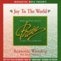 Acoustic Worship: Joy to the World, Maranatha! Acoustic