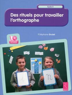 Orthographe CE1 Compléments à l'ouvrage De Stephane Grulet Des rituels pour travailler l'orthographe