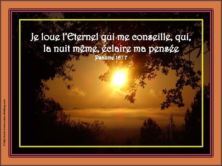 Je loue l'Eternel qui me conseille - Psaumes 16 : 7