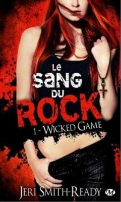 Jeri Smith-Ready : Wicked Game T1 - Le sang du rock