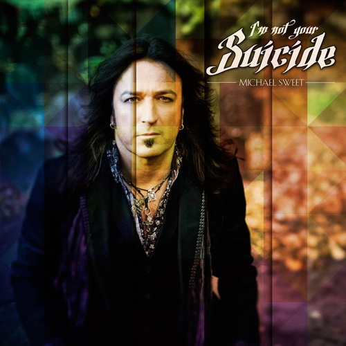 Michael Sweet : I'm Not Your Suicide