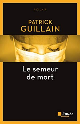 Le semeur de mort - Patrick Guillain