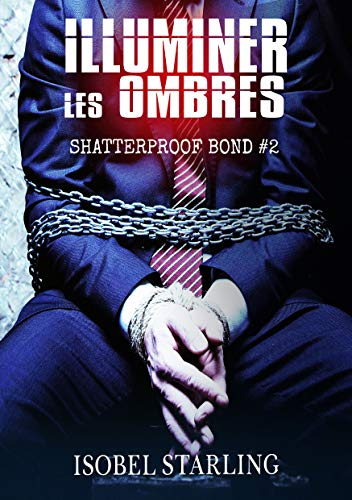 Illuminer les ombres (Shatterproof bond #2) d'Isobel Starling