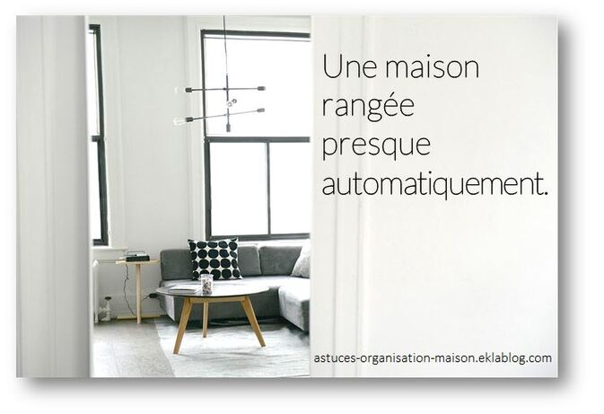 une maison rang e presque automatiquement astuces organisation maison. Black Bedroom Furniture Sets. Home Design Ideas