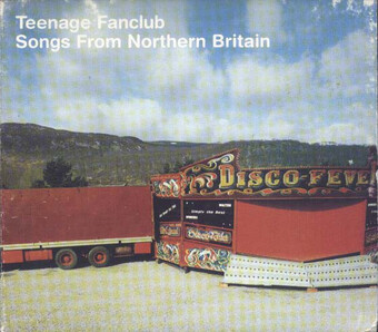 Chefs d'Oeuvre oubliés # 79: Teenage Fanclub - Songs from the Northern Britain (1997)
