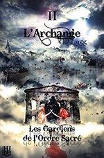 Les Gardiens de l'Ordre Sacré - Tome 2 : L'Archange de D. Lygg