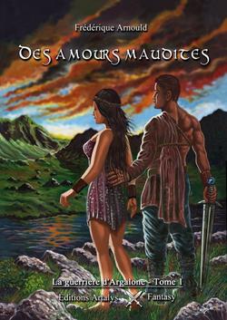 La guerrière d'Argalone, tome 1 : Des amours maudites (Frédérique Arnould)