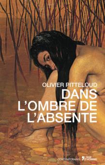Olivier Pitteloud, Dans l'ombre de l'absente