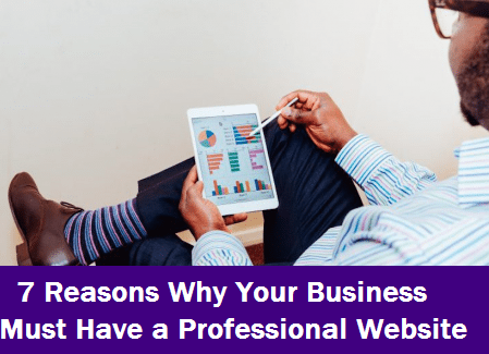 7 Reasons Why Your Business Must Have a Professional Website