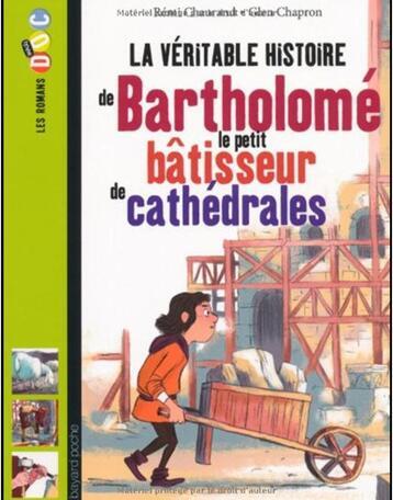 Moyen-âge 9ème texte : Benoît le chevalier et Bartholomé le petit bâtisseur de cathédrale