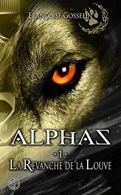 ALPHAS – 1 – La revanche de la louve de Françoise Gosselin