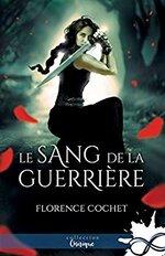 Le sang de la guerrière de Florence Cochet