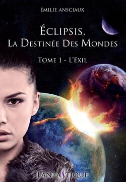 Eclipsis, la Destinée des Mondes - Tome 1 : L'exil  - Emilie Ansciaux