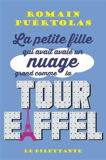 La petite fille qui avait avalé un nuage grand comme la tour Eiffel - Romain Puértolas