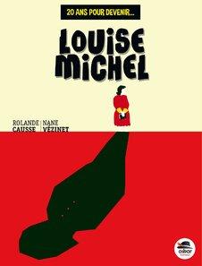 20 ans pour devenir Louise Michel de Nane Vézinet et Romande Causse