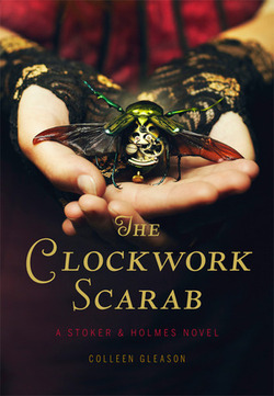 Stoker & Holmes, Tome 1 : The Cloakwork Scarab - de Colleen Gleason