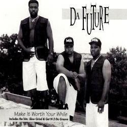 DA FUTURE - MAKE IT WORTH YOUR WHILE (1993)