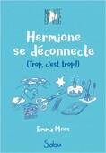 Ma vie en vlog tome 3: Hermione se déconnecte (Trop, c'est trop)