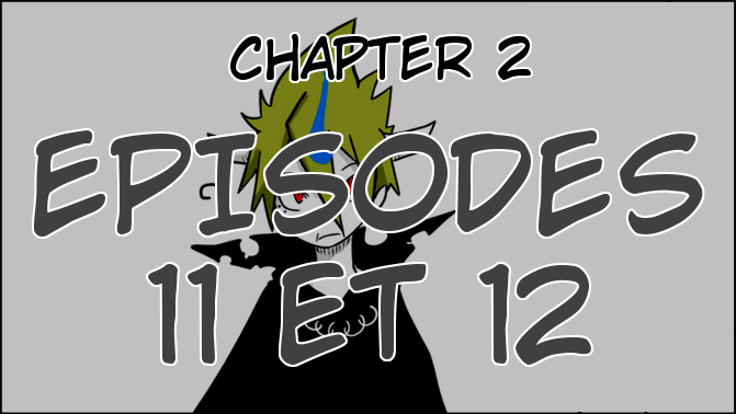 Chapter 2, Episodes 11 et 12