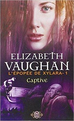 L'épopée de Xylara, Tome 1 : Captive de Elizabeth Vaughan
